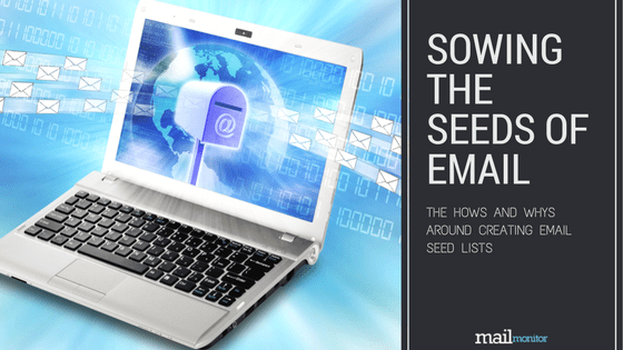 Sowing the Seeds of Email: The Hows and Whys Around Email Seed Lists
