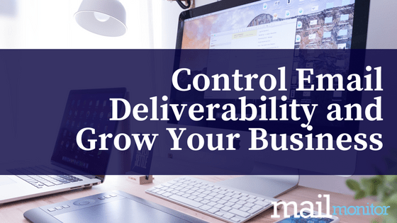 Control Your Email Deliverability and Grow Your Business