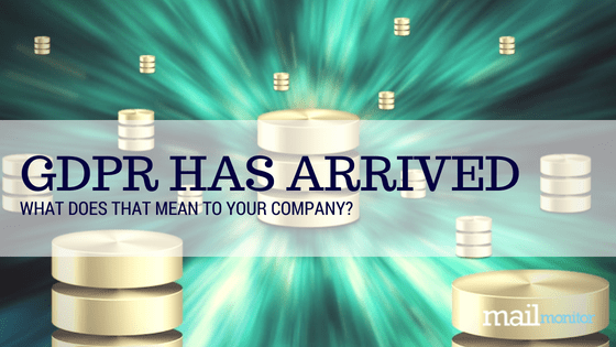 GDPR is Here….What Does That Mean to Your Company?