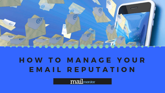 How to Manage Your Email Reputation