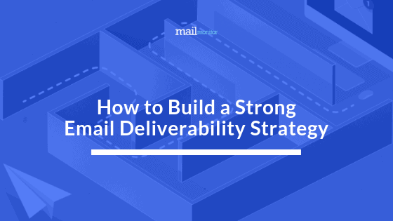 How to Build a Strong Email Deliverability Strategy